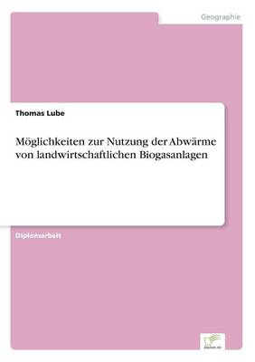 M glichkeiten Zur Nutzung Der Abw rme Von Landwirtschaftlichen Biogasanlagen (Paperback)