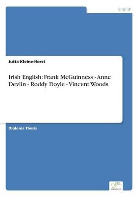 Irish English: Frank McGuinness - Anne Devlin - Roddy Doyle - Vincent Woods (Paperback)