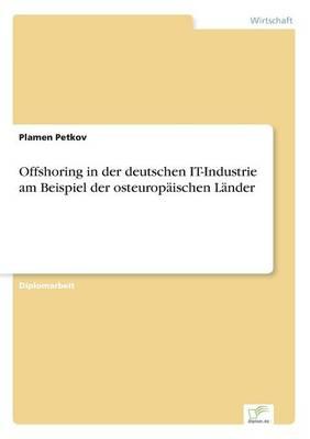Offshoring in Der Deutschen It-Industrie Am Beispiel Der Osteurop ischen L nder (Paperback)