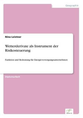 Wetterderivate ALS Instrument Der Risikosteuerung (Paperback)