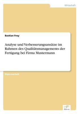 Analyse Und Verbesserungsans tze Im Rahmen Des Qualit tsmanagements Der Fertigung Bei Firma Mustermann (Paperback)