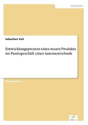 Entwicklungsprozess Eines Neuen Produkts Im Passivgeschaft Einer Automotivebank (Paperback)