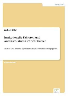 Institutionelle Faktoren Und Anreizstrukturen Im Schulwesen (Paperback)