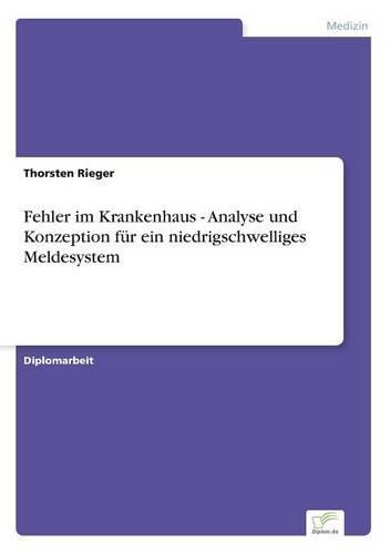 Fehler Im Krankenhaus. Analyse Und Konzeption Fur Ein Niedrigschwelliges Meldesystem (Paperback)