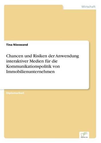 Chancen Und Risiken Der Anwendung Interaktiver Medien Fur Die Kommunikationspolitik Von Immobilienunternehmen (Paperback)