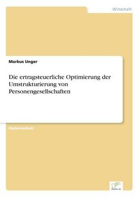 Die Ertragsteuerliche Optimierung Der Umstrukturierung Von Personengesellschaften (Paperback)