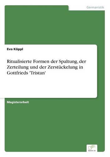 Ritualisierte Formen Der Spaltung, Der Zerteilung Und Der Zerstuckelung in Gottfrieds 'Tristan' (Paperback)