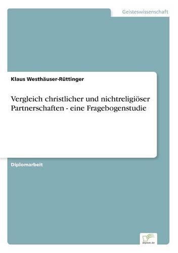 Vergleich Christlicher Und Nichtreligioser Partnerschaften - Eine Fragebogenstudie (Paperback)