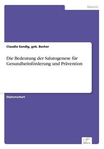 Die Bedeutung Der Salutogenese F r Gesundheitsf rderung Und Pr vention (Paperback)