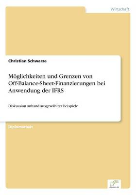 M glichkeiten Und Grenzen Von Off-Balance-Sheet-Finanzierungen Bei Anwendung Der Ifrs (Paperback)