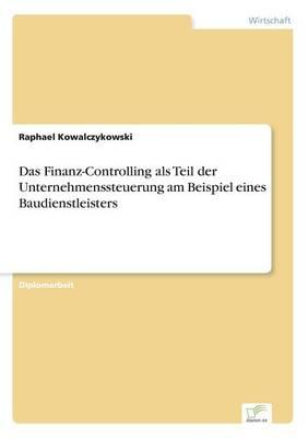 Das Finanz-Controlling ALS Teil Der Unternehmenssteuerung Am Beispiel Eines Baudienstleisters (Paperback)