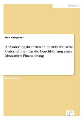 Anforderungskriterien an Mittelstandische Unternehmen Fur Die Durchfuhrung Einer Mezzanine-Finanzierung (Paperback)