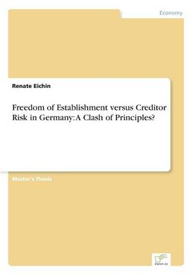 Freedom of Establishment Versus Creditor Risk in Germany: A Clash of Principles? (Paperback)
