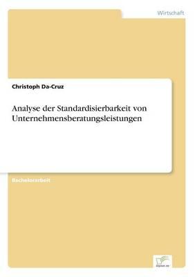Analyse Der Standardisierbarkeit Von Unternehmensberatungsleistungen (Paperback)