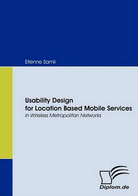 Usability Design for Location Based Mobile Services in Wireless Metropolitan Networks (Paperback)