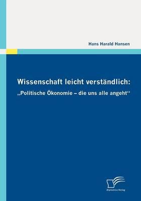 """Wissenschaft Leicht Verst Ndlich: Politische Konomie - Die Uns Alle Angeht"""" (Paperback)"""