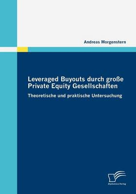 Leveraged Buyouts Durch Gro e Private Equity Gesellschaften (Paperback)