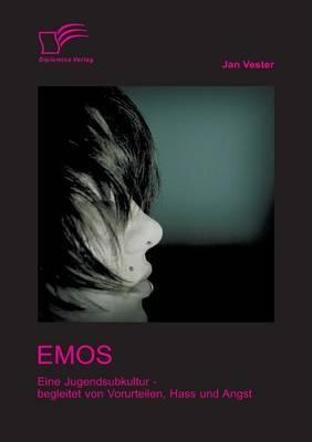 Emos: Eine Jugendsubkultur - Begleitet Von Vorurteilen, Hass Und Angst! (Paperback)