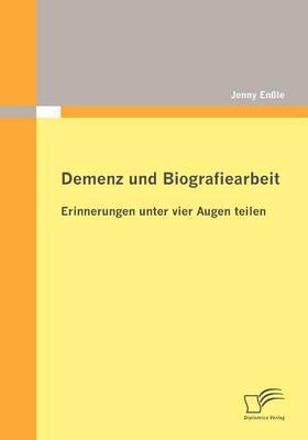 Demenz Und Biografiearbeit: Erinnerungen Unter Vier Augen Teilen (Paperback)