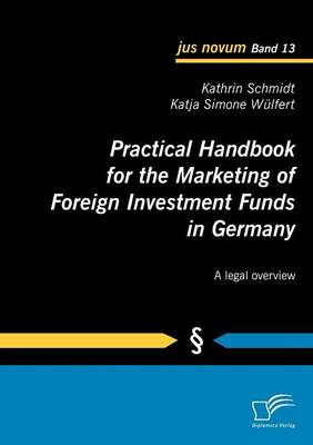 Practical Handbook for the Marketing of Foreign Investment Funds in Germany (Paperback)