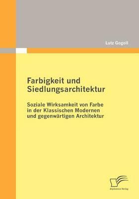 Farbigkeit Und Siedlungsarchitektur: Soziale Wirksamkeit Von Farbe in Der Klassischen Modernen Und Gegenwartigen Architektur (Paperback)
