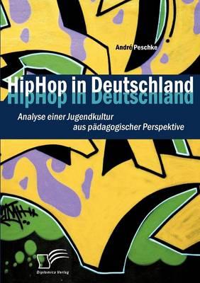 Hiphop in Deutschland: Analyse Einer Jugendkultur Aus P Dagogischer Perspektive (Paperback)