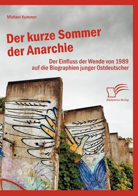 Der Kurze Sommer Der Anarchie: Der Einfluss Der Wende Von 1989 Auf Die Biographien Junger Ostdeutscher (Paperback)
