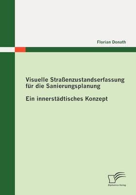 Visuelle Stra Enzustandserfassung Fur Die Sanierungsplanung: Ein Innerst Dtisches Konzept (Paperback)