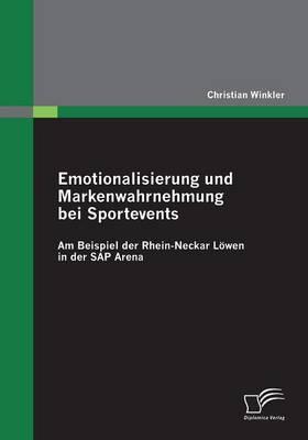 Emotionalisierung Und Markenwahrnehmung Bei Sportevents: Am Beispiel Der Rhein-Neckar Lowen in Der SAP Arena (Paperback)