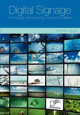 Digital Signage: Technologie, Anwendung, Chancen & Risiken (Paperback)