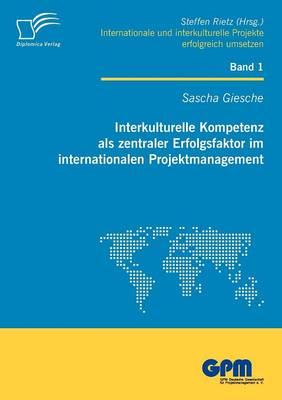 Interkulturelle Kompetenz ALS Zentraler Erfolgsfaktor Im Internationalen Projektmanagement (Paperback)