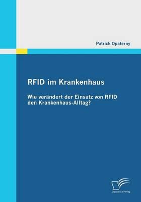 Rfid Im Krankenhaus: Wie Verandert Der Einsatz Von Rfid Den Krankenhaus-Alltag? (Paperback)