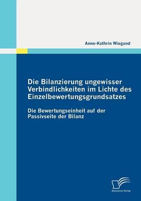Die Bilanzierung Ungewisser Verbindlichkeiten Im Lichte Des Einzelbewertungsgrundsatzes (Paperback)
