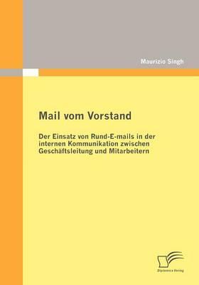 Mail Vom Vorstand: Der Einsatz Von Rund-E-Mails in Der Internen Kommunikation Zwischen Gesch Ftsleitung Und Mitarbeitern (Paperback)
