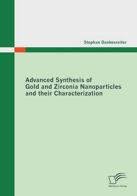 Advanced Synthesis of Gold and Zirconia Nanoparticles and Their Characterization (Paperback)