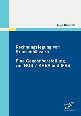 Rechnungslegung Von Krankenh Usern: Eine Gegen Berstellung Von Hgb / Khbv Und Ifrs (Paperback)