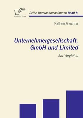 Unternehmergesellschaft, Gmbh Und Limited: Ein Vergleich (Paperback)