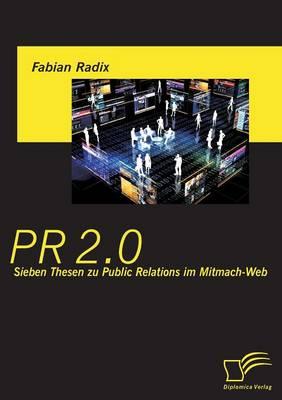 PR 2.0: Sieben Thesen Zu Public Relations Im Mitmach-Web (Paperback)