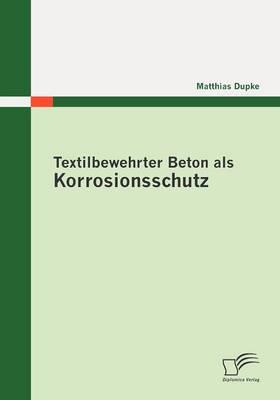 Textilbewehrter Beton ALS Korrosionsschutz (Paperback)