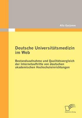 Deutsche Universit Tsmedizin Im Web: Bestandsaufnahme Und Qualit Tsvergleich Der Internetauftritte Von Deutschen Akademischen Hochschuleinrichtungen (Paperback)