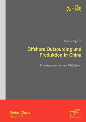 Offshore Outsourcing Und Produktion in China: Ein Wegweiser Fur Den Mittelstand (Paperback)