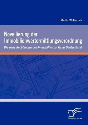 Novellierung Der Immobilienwertermittlungsverordnung: Die Neue Rechtsnorm Des Immobilienmarkts in Deutschland (Paperback)