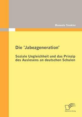 Die 'Jabezgeneration': Soziale Ungleichheit Und Das Prinzip Des Auslesens an Deutschen Schulen (Paperback)