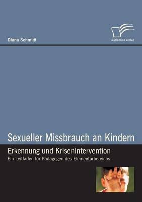 Sexueller Missbrauch an Kindern - Erkennung Und Krisenintervention (Paperback)