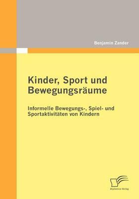 Kinder, Sport Und Bewegungsr Ume: Informelle Bewegungs-, Spiel- Und Sportaktivit Ten Von Kindern (Paperback)