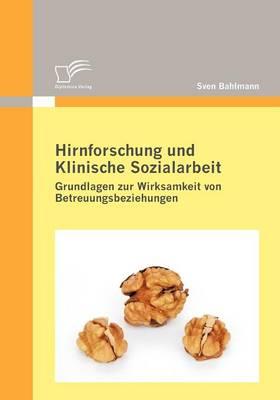 Hirnforschung Und Klinische Sozialarbeit: Grundlagen Zur Wirksamkeit Von Betreuungsbeziehungen (Paperback)
