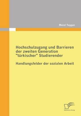 """Hochschulzugang Und Barrieren Der Zweiten Generation """"Turkischer"""" Studierender - Handlungsfelder Der Sozialen Arbeit (Paperback)"""