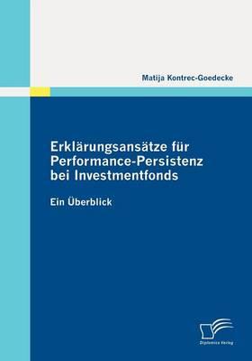 Erklarungsansatze Fur Performance-Persistenz Bei Investmentfonds (Paperback)
