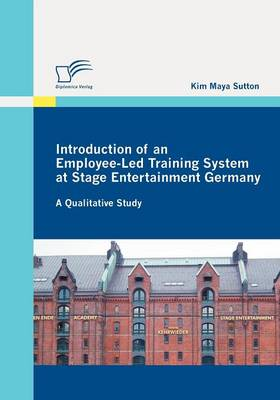 Introduction of an Employee-Led Training System at Stage Entertainment Germany: A Qualitative Study (Paperback)