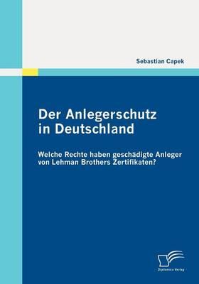 Der Anlegerschutz in Deutschland: Welche Rechte Haben Gesch Digte Anleger Von Lehman Brothers Zertifikaten? (Paperback)